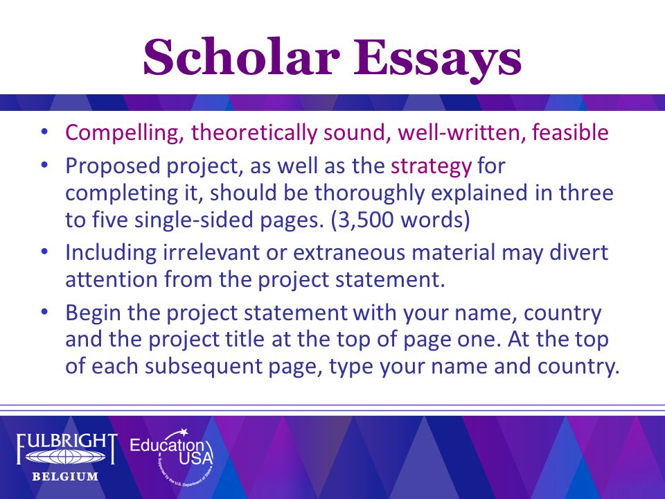 Scholar Essays Compelling, theoretically sound, well-written, feasible Proposed project, as well as the strategy for completing it, should be thoroughly explained in three to five single-sided pages.