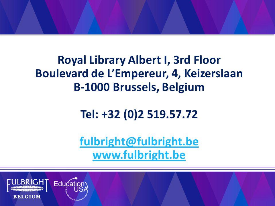 Royal Library Albert I, 3rd Floor Boulevard de L'Empereur, 4, Keizerslaan B-1000 Brussels, Belgium Tel: +32 (0)2 519.57.72 fulbright@fulbright.be www.