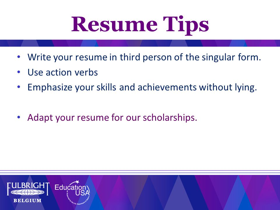 Write your resume in third person of the singular form.