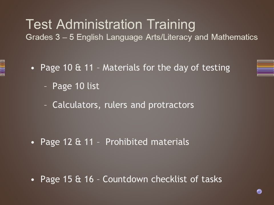 Page 10 & 11 – Materials for the day of testing –Page 10 list –Calculators, rulers and protractors Page 12 & 11 – Prohibited materials Page 15 & 16 –