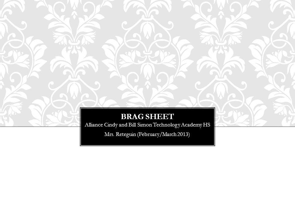 BRAG SHEET Alliance Cindy and Bill Simon Technology Academy HS Mrs. Reteguin (February/March 2013)