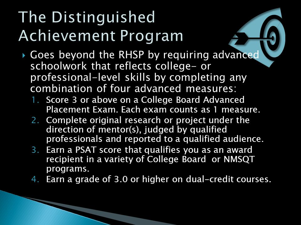  Goes beyond the RHSP by requiring advanced schoolwork that reflects college- or professional-level skills by completing any combination of four adva