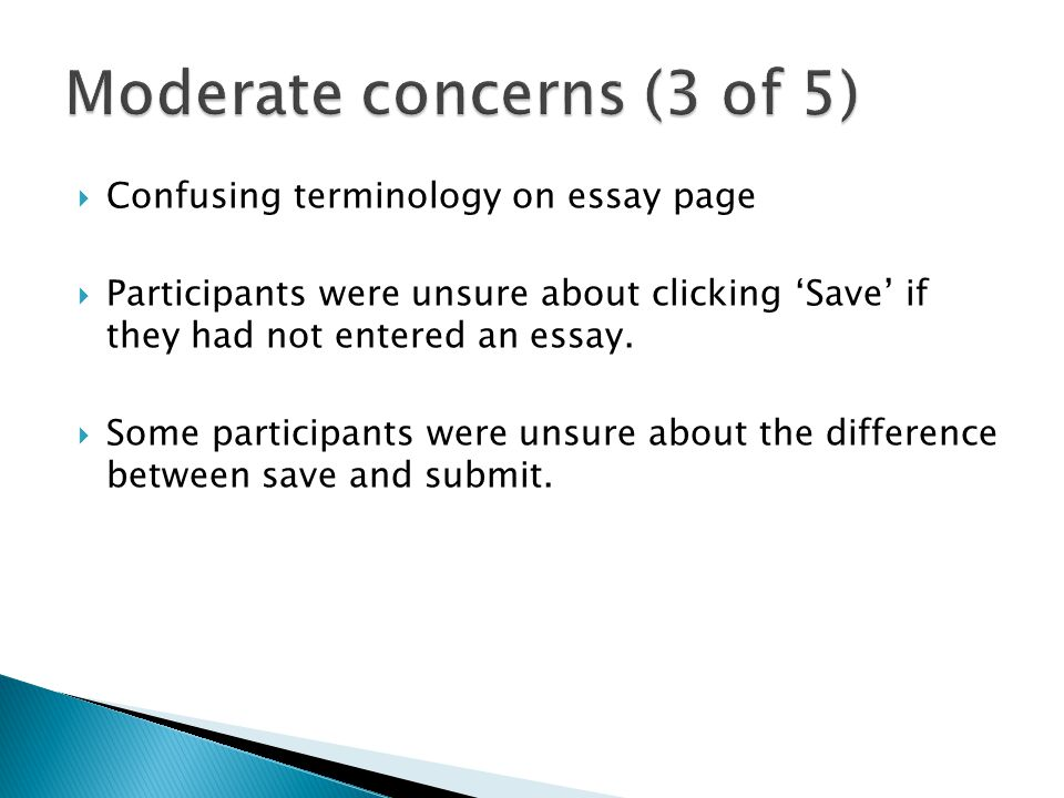  Confusing terminology on essay page  Participants were unsure about clicking 'Save' if they had not entered an essay.
