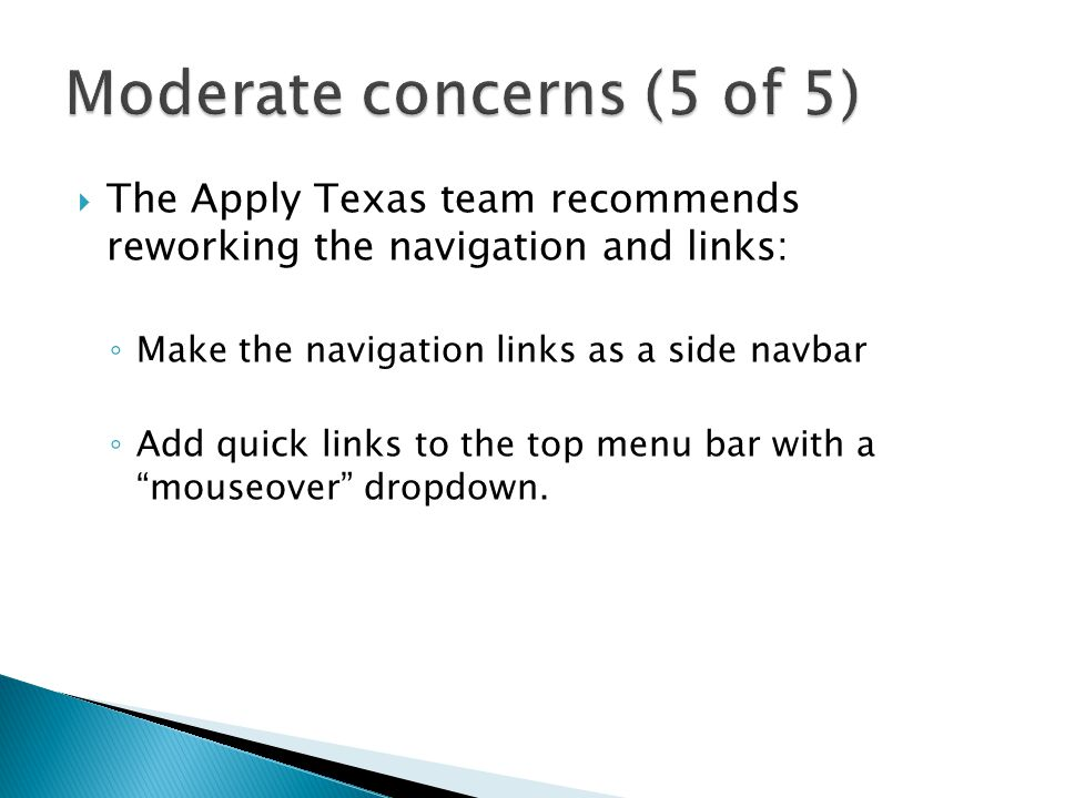  The Apply Texas team recommends reworking the navigation and links: ◦ Make the navigation links as a side navbar ◦ Add quick links to the top menu bar with a mouseover dropdown.