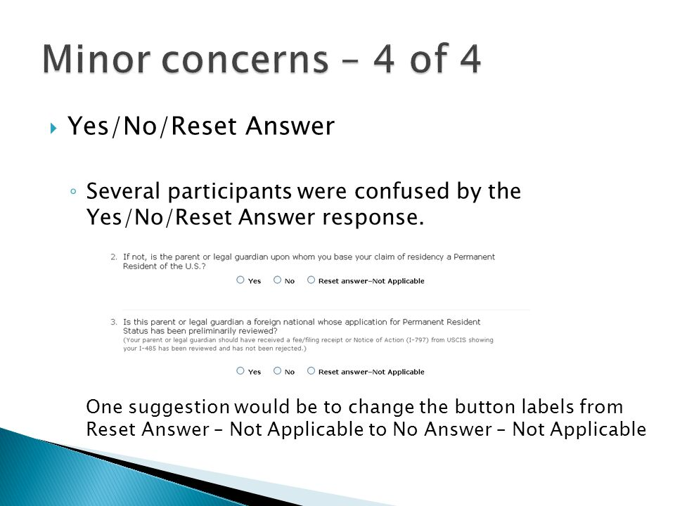  Yes/No/Reset Answer ◦ Several participants were confused by the Yes/No/Reset Answer response.