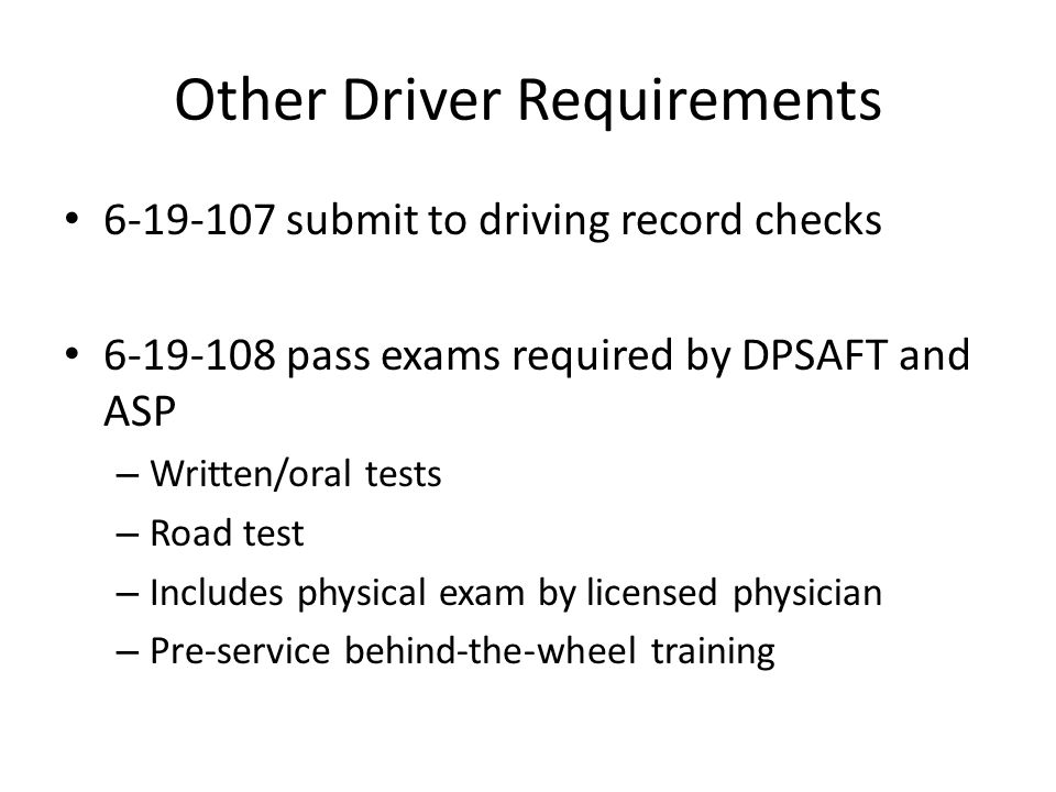 Driver Licensure Class B CDL (generally) Endorsements required – S School Bus – P Passenger – Air Brakes Driver records checked twice annually District maintains records