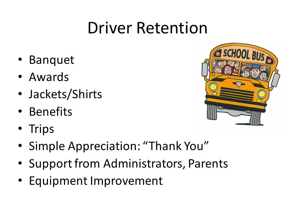 Substitute Drivers Important to provide – training – route description sheet – information about students with special needs – support and TLC – morning departure time – special mechanical quirks Must meet all CDL requirements