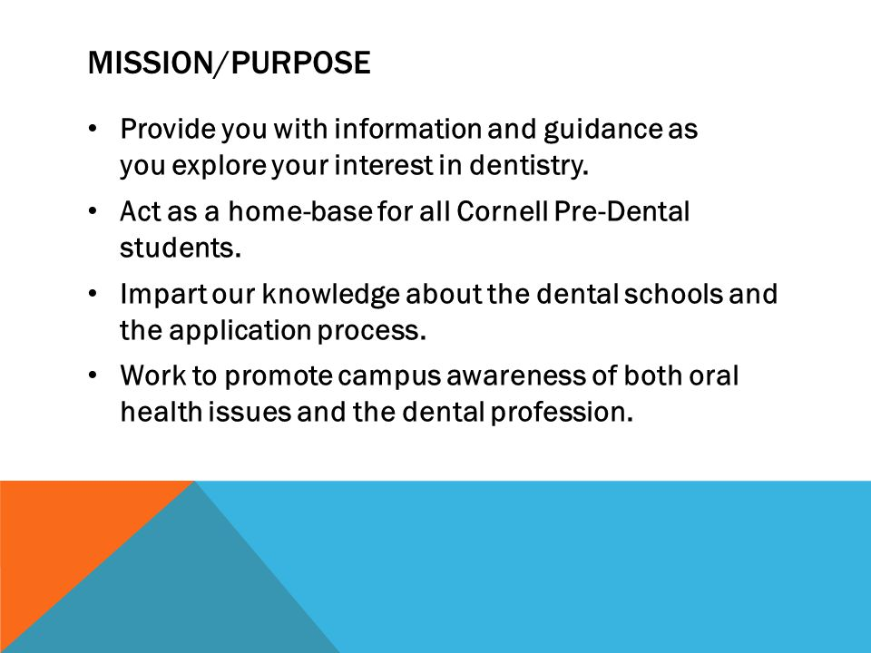 MISSION/PURPOSE Provide you with information and guidance as you explore your interest in dentistry.
