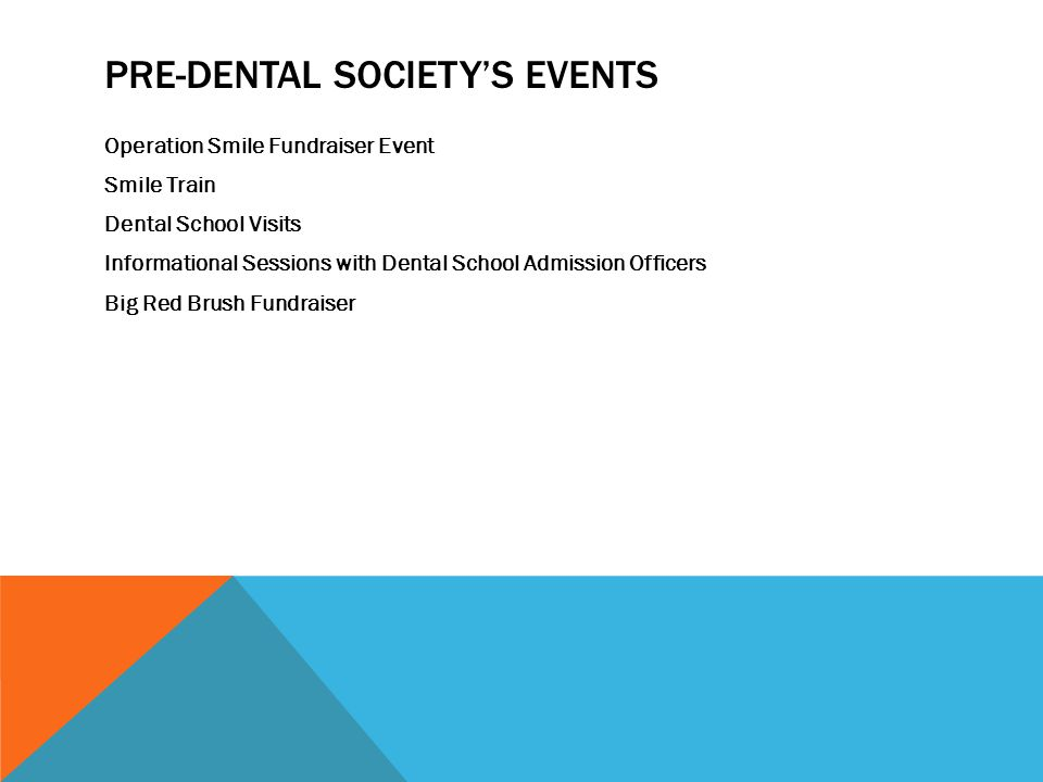 PRE-DENTAL SOCIETY'S EVENTS Operation Smile Fundraiser Event Smile Train Dental School Visits Informational Sessions with Dental School Admission Officers Big Red Brush Fundraiser