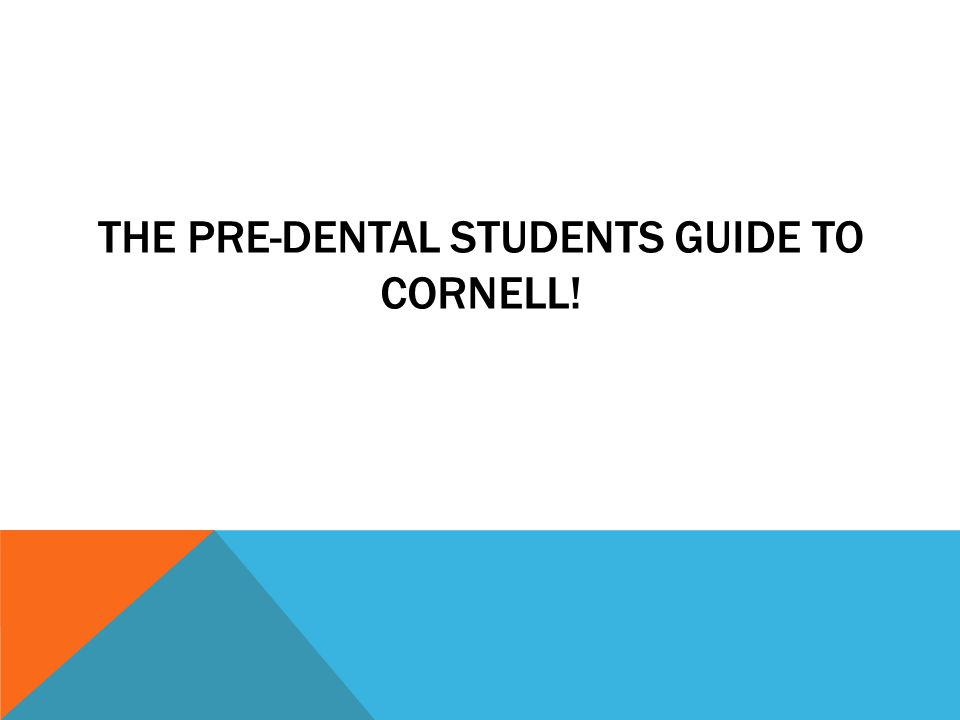 THE PRE-DENTAL STUDENTS GUIDE TO CORNELL!