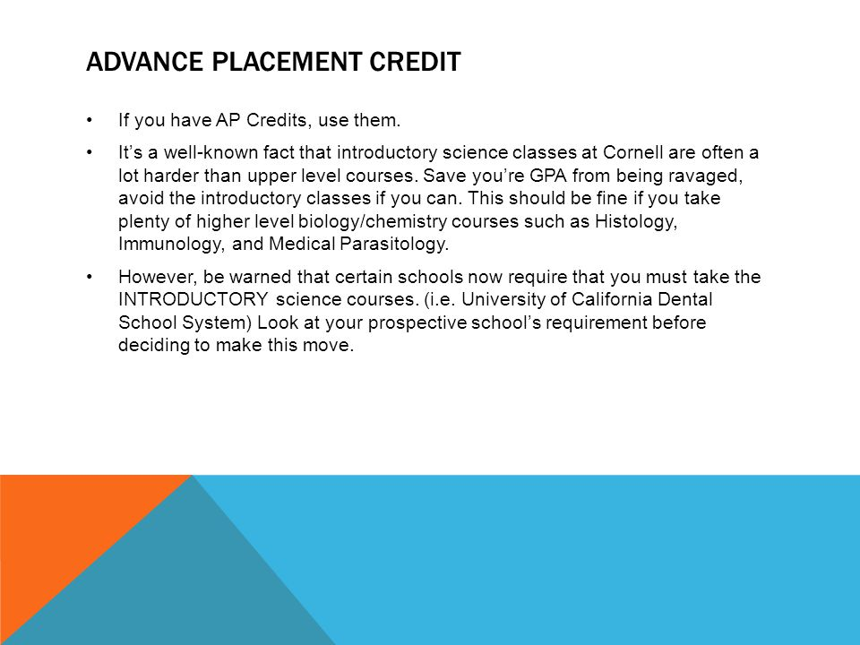 ADVANCE PLACEMENT CREDIT If you have AP Credits, use them.