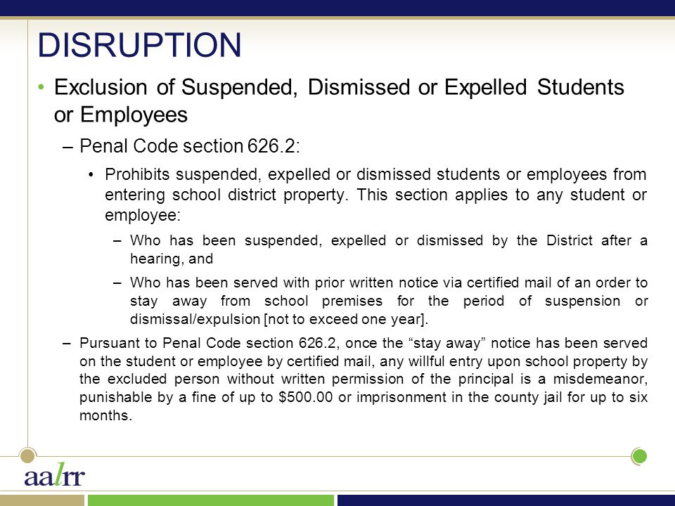 DISRUPTION Exclusion of Suspended, Dismissed or Expelled Students or Employees –Penal Code section 626.2: Prohibits suspended, expelled or dismissed s
