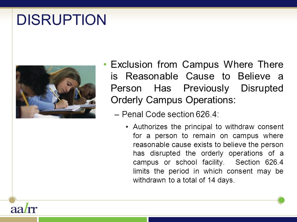 DISRUPTION Exclusion from Campus Where There is Reasonable Cause to Believe a Person Has Previously Disrupted Orderly Campus Operations: –Penal Code s