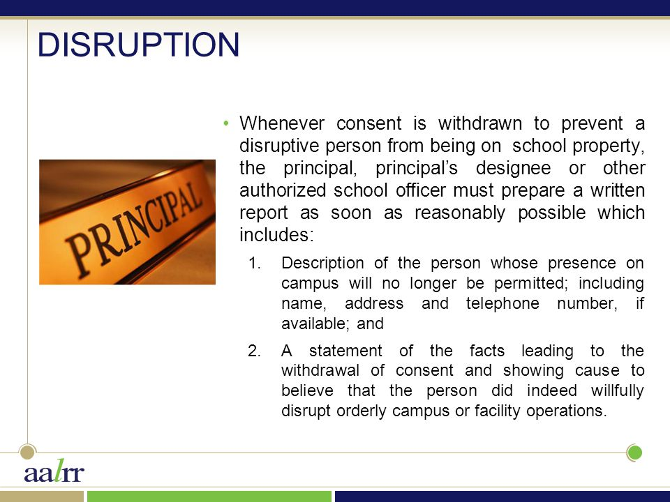 DISRUPTION Whenever consent is withdrawn to prevent a disruptive person from being on school property, the principal, principal's designee or other au