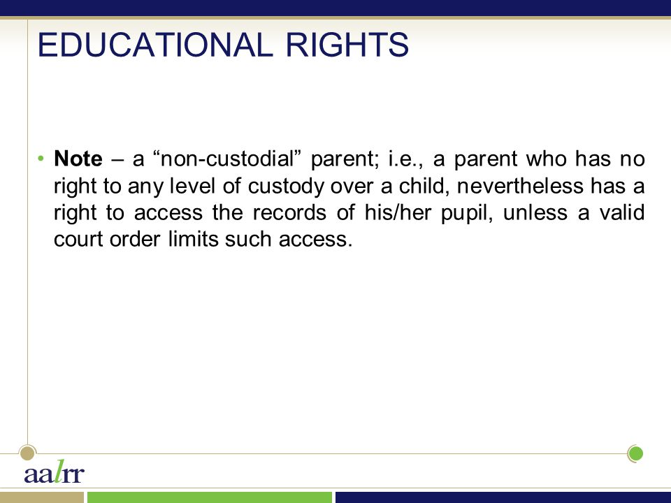 "EDUCATIONAL RIGHTS Note – a ""non-custodial"" parent; i.e., a parent who has no right to any level of custody over a child, nevertheless has a right to"