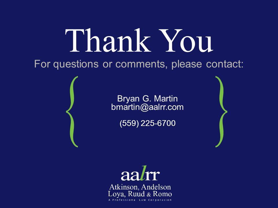 For questions or comments, please contact: Thank You Bryan G. Martin bmartin@aalrr.com (559) 225-6700