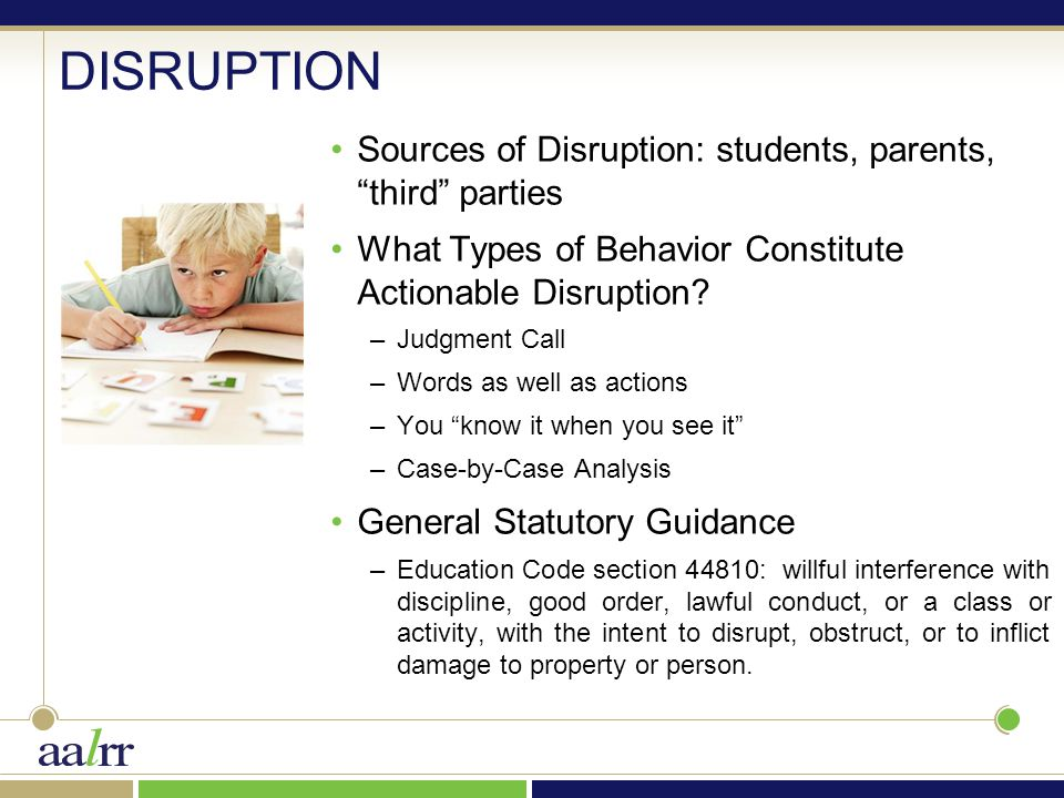 "DISRUPTION Sources of Disruption: students, parents, ""third"" parties What Types of Behavior Constitute Actionable Disruption? –Judgment Call –Words as"