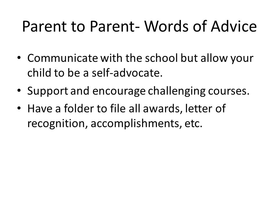 Parent to Parent- Words of Advice Communicate with the school but allow your child to be a self-advocate.