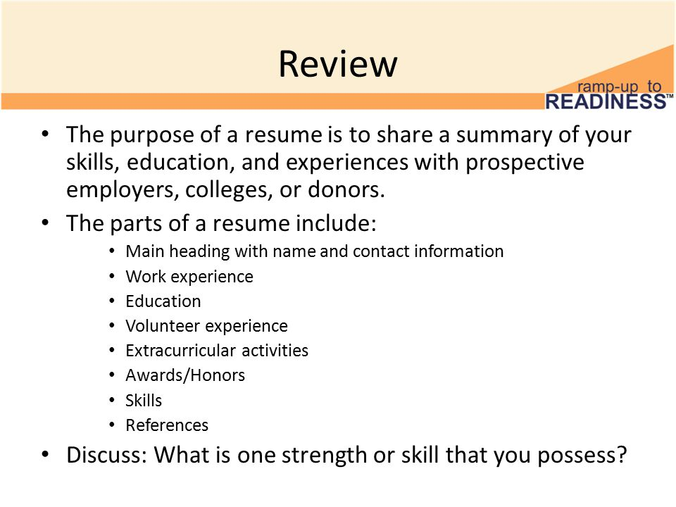 Review The purpose of a resume is to share a summary of your skills, education, and experiences with prospective employers, colleges, or donors. The p