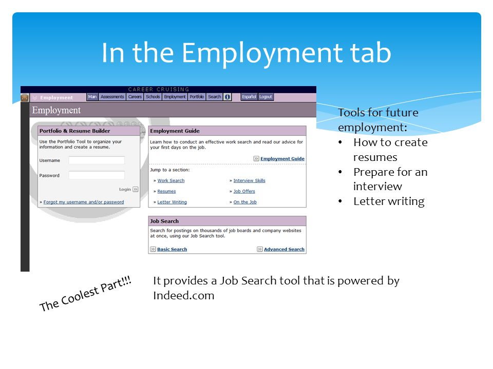 In the Employment tab Tools for future employment: How to create resumes Prepare for an interview Letter writing It provides a Job Search tool that is