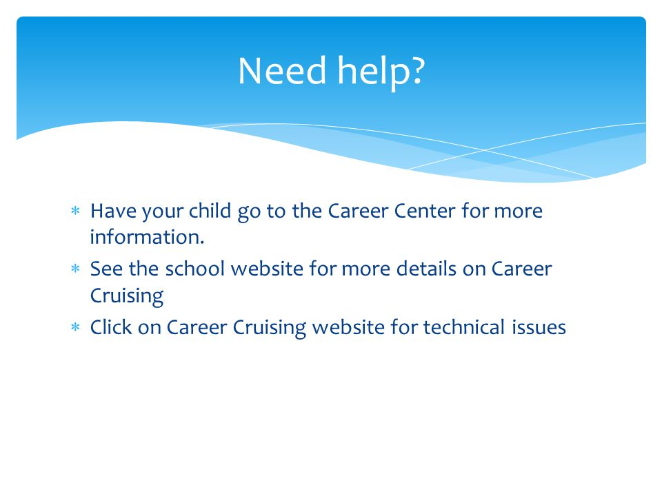  Have your child go to the Career Center for more information.  See the school website for more details on Career Cruising  Click on Career Cruisin