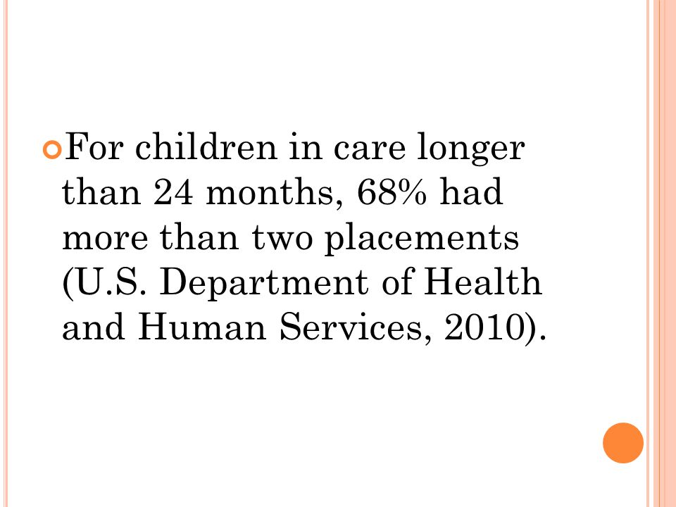 For children in care longer than 24 months, 68% had more than two placements (U.S.