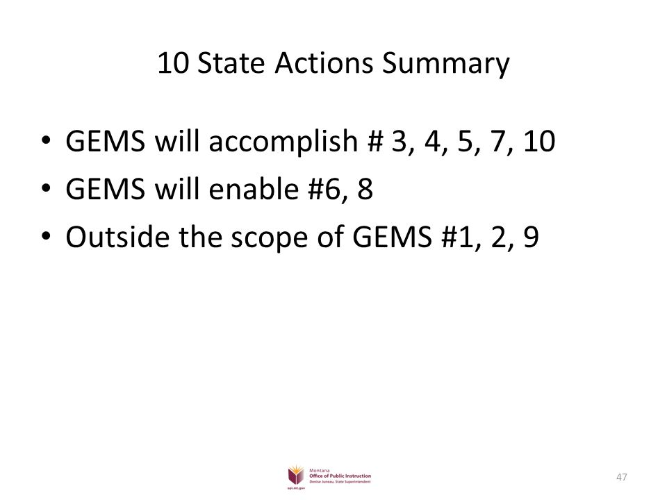 10 State Actions Summary GEMS will accomplish # 3, 4, 5, 7, 10 GEMS will enable #6, 8 Outside the scope of GEMS #1, 2, 9 47