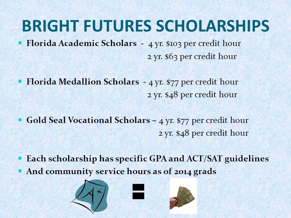 BRIGHT FUTURES SCHOLARSHIPS Florida Academic Scholars - 4 yr.
