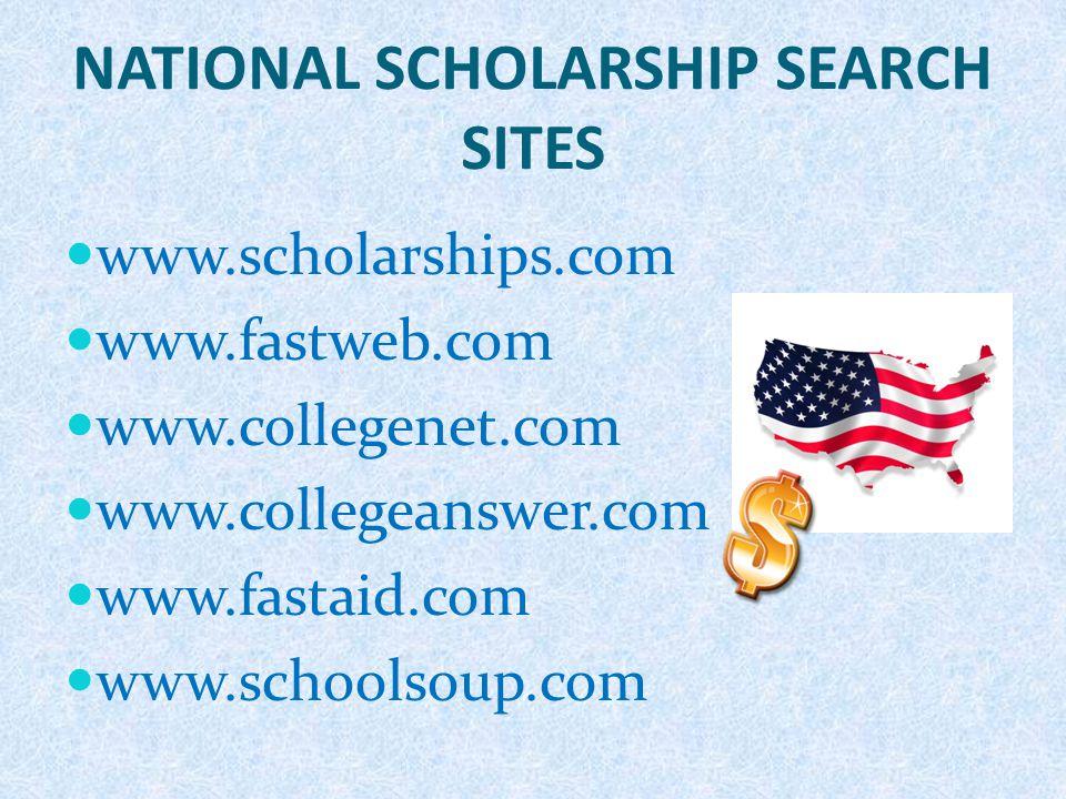 NATIONAL SCHOLARSHIP SEARCH SITES www.scholarships.com www.fastweb.com www.collegenet.com www.collegeanswer.com www.fastaid.com www.schoolsoup.com