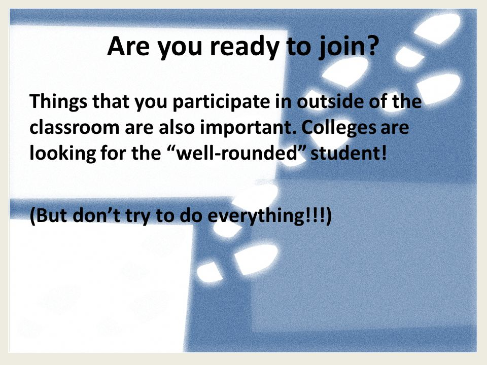 Are you ready to join. Things that you participate in outside of the classroom are also important.