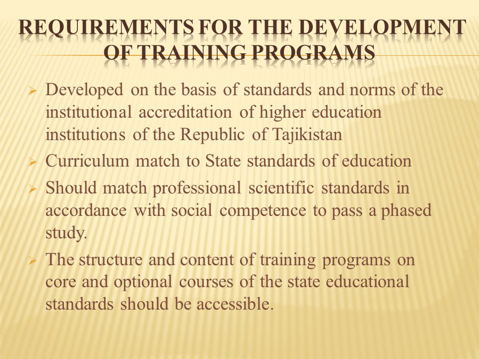  The process and procedure for approval of training programs according to state standards along with standard disciplinary programs  The number of training programs provided by institutions of higher education  Scientific validity, formed in accordance with precise goals, the mission of the institution and meeting the requirements of potential users  The structure and content of the curriculum work