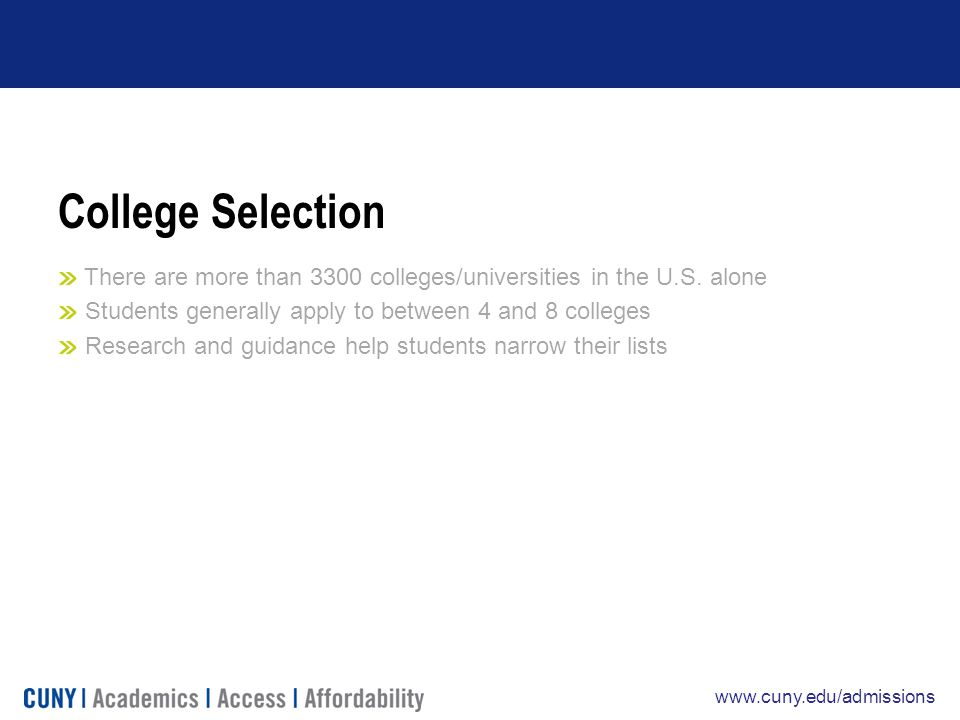 www.cuny.edu/admissions College Selection There are more than 3300 colleges/universities in the U.S.