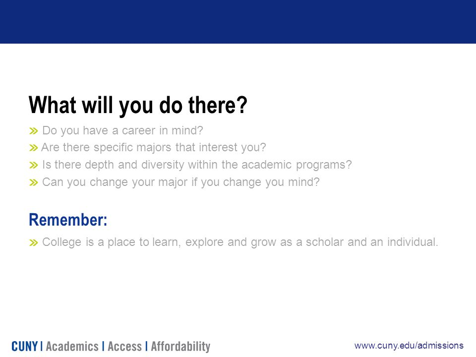 www.cuny.edu/admissions What will you do there. Do you have a career in mind.
