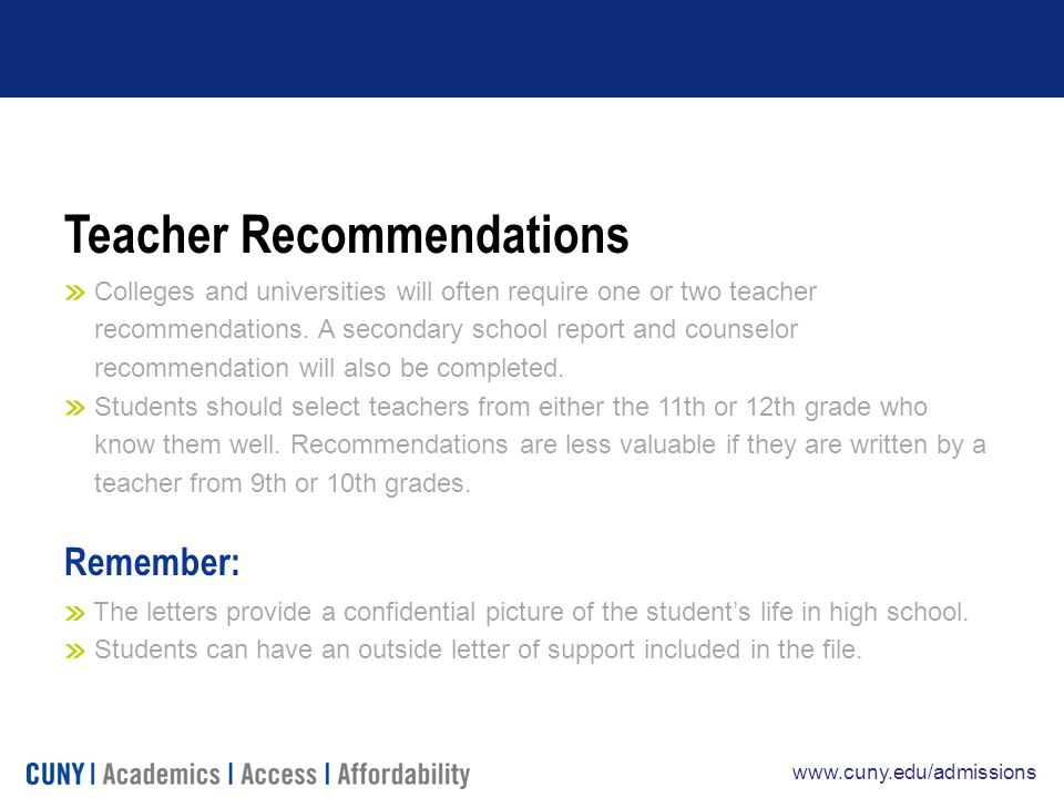 www.cuny.edu/admissions Teacher Recommendations Colleges and universities will often require one or two teacher recommendations.