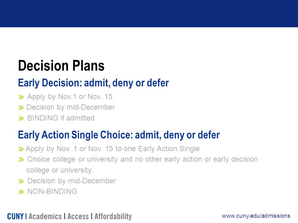 www.cuny.edu/admissions Decision Plans Early Decision: admit, deny or defer Apply by Nov.1 or Nov.