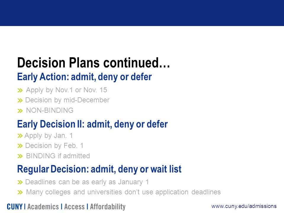 www.cuny.edu/admissions Decision Plans continued… Early Action: admit, deny or defer Apply by Nov.1 or Nov.