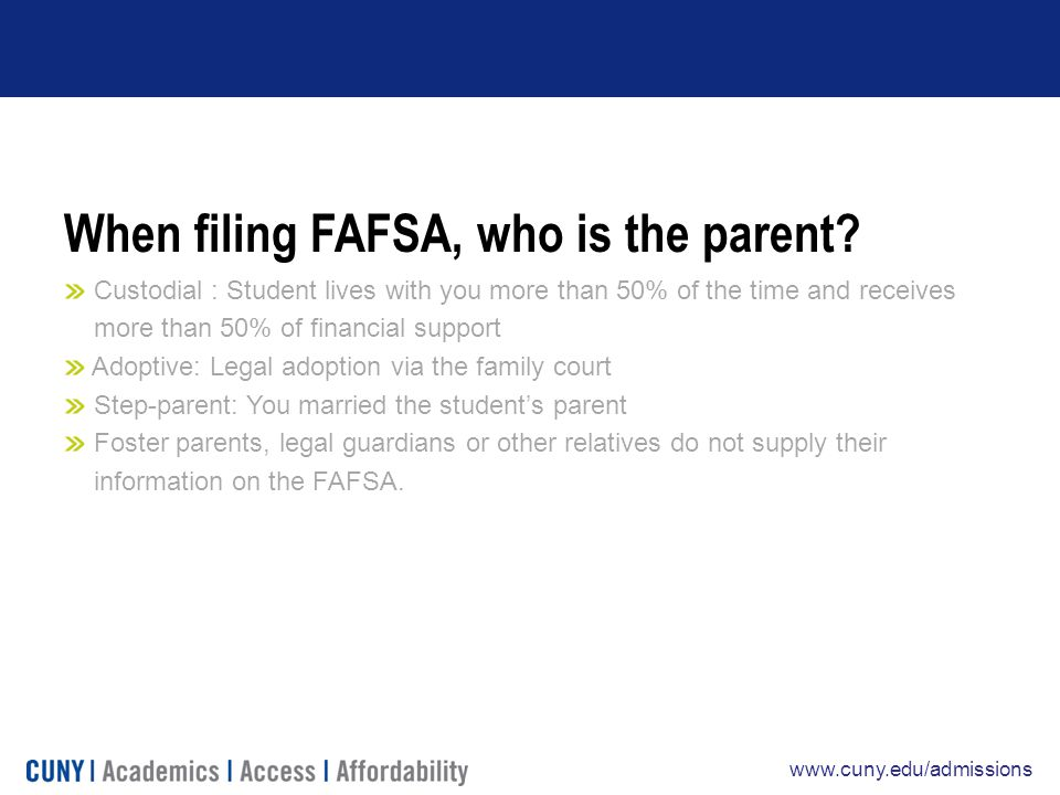 www.cuny.edu/admissions When filing FAFSA, who is the parent.