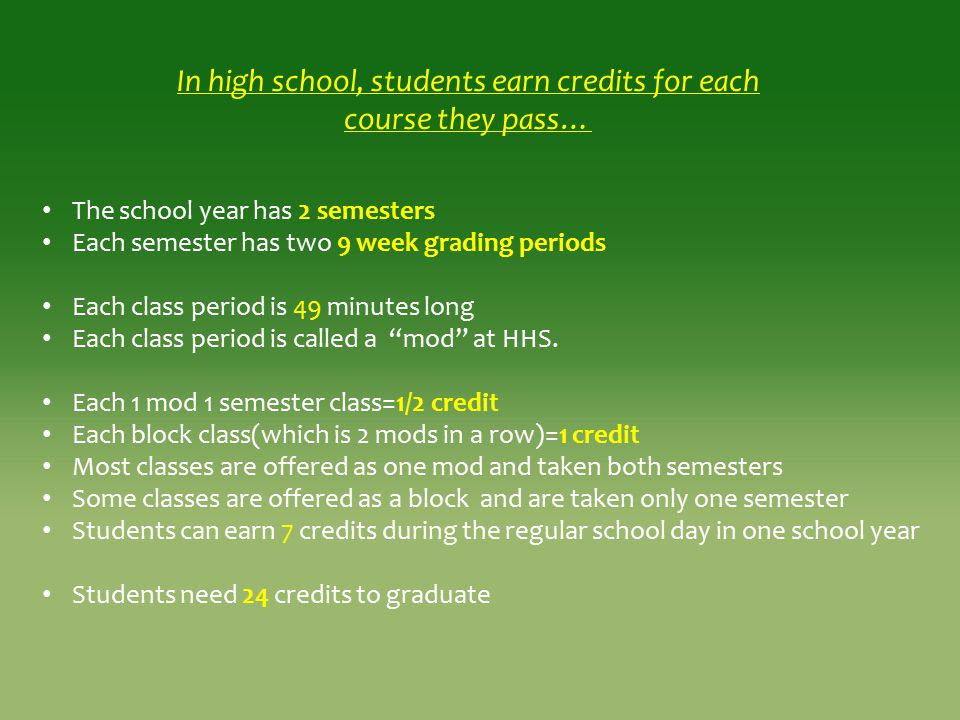 In high school, students earn credits for each course they pass… The school year has 2 semesters Each semester has two 9 week grading periods Each cla