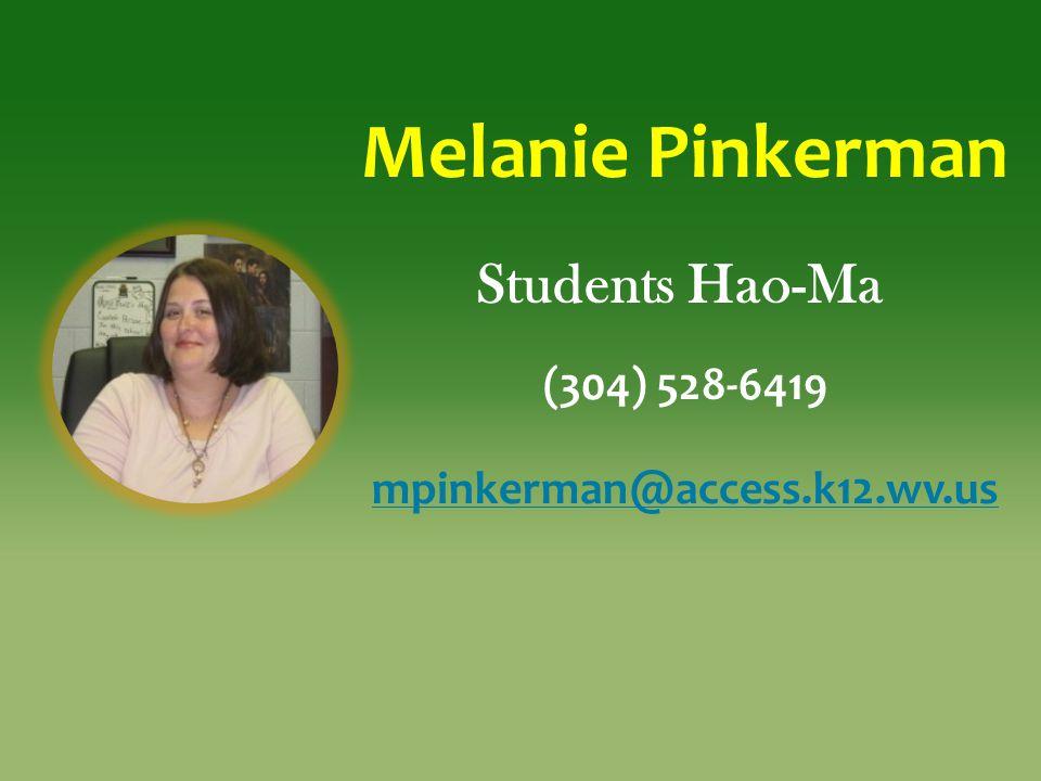 Melanie Pinkerman Students Hao-Ma (304) 528-6419 mpinkerman@access.k12.wv.us