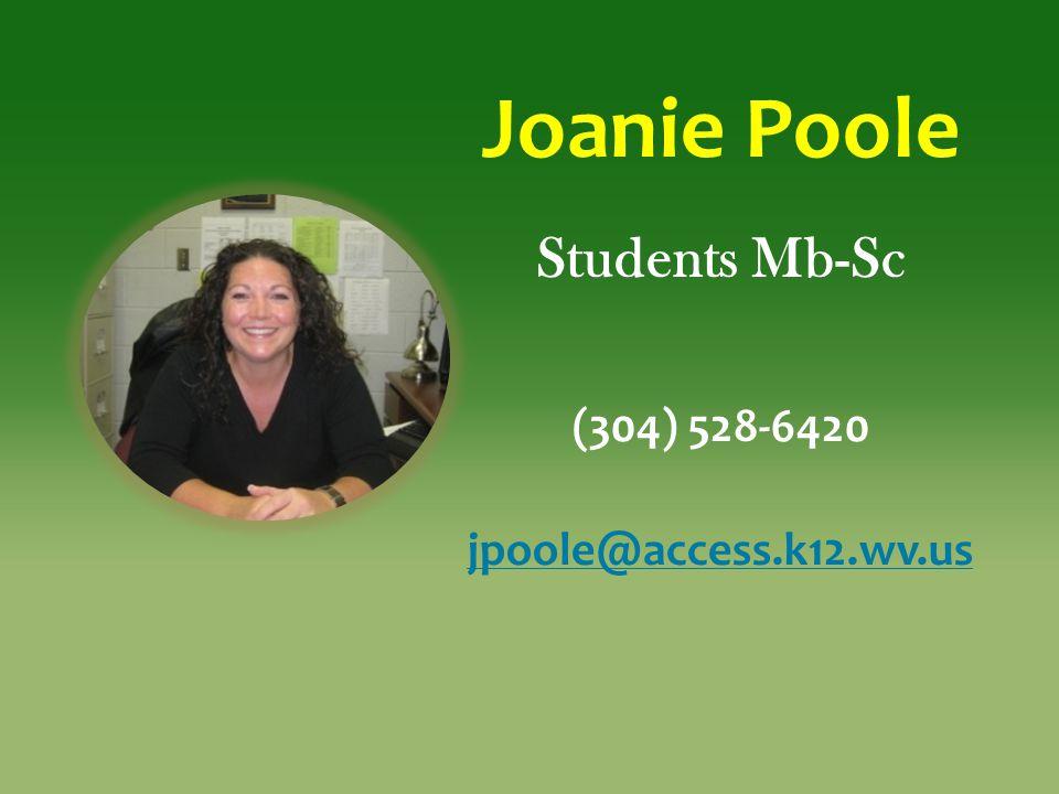 Joanie Poole Students Mb-Sc (304) 528-6420 jpoole@access.k12.wv.us