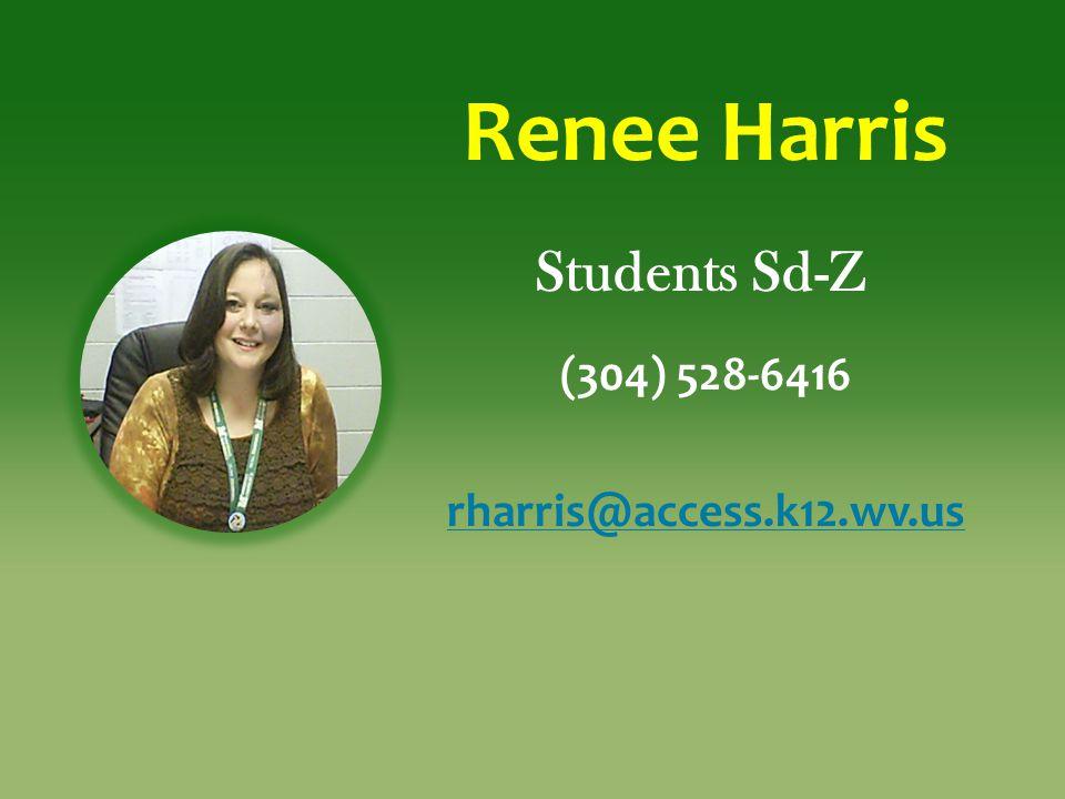 Renee Harris Students Sd-Z (304) 528-6416 rharris@access.k12.wv.us