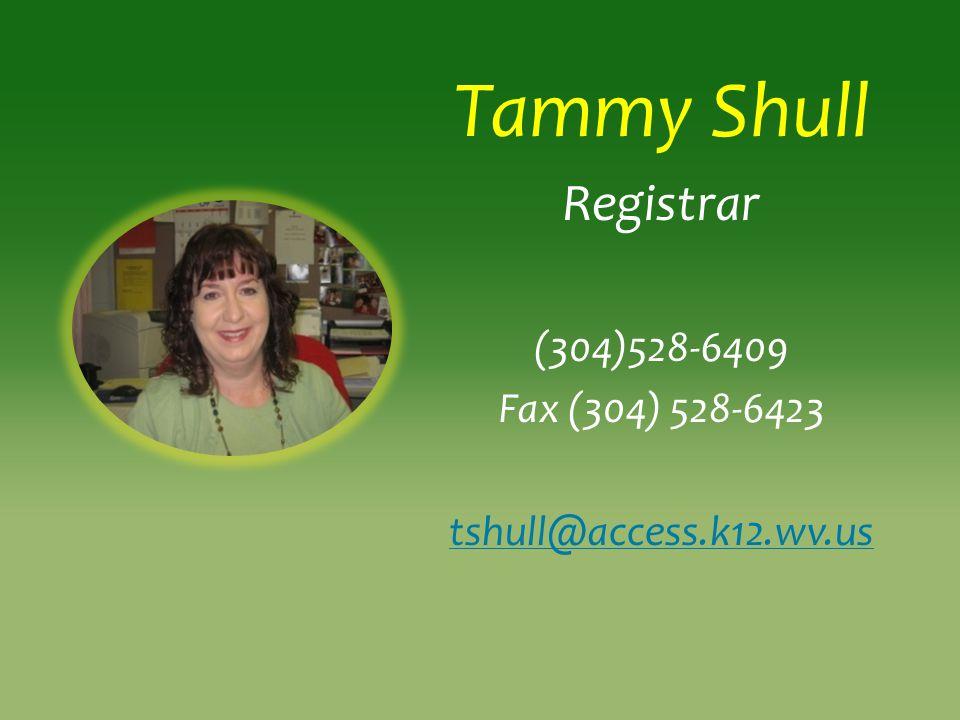 Tammy Shull Registrar (304)528-6409 Fax (304) 528-6423 tshull@access.k12.wv.us