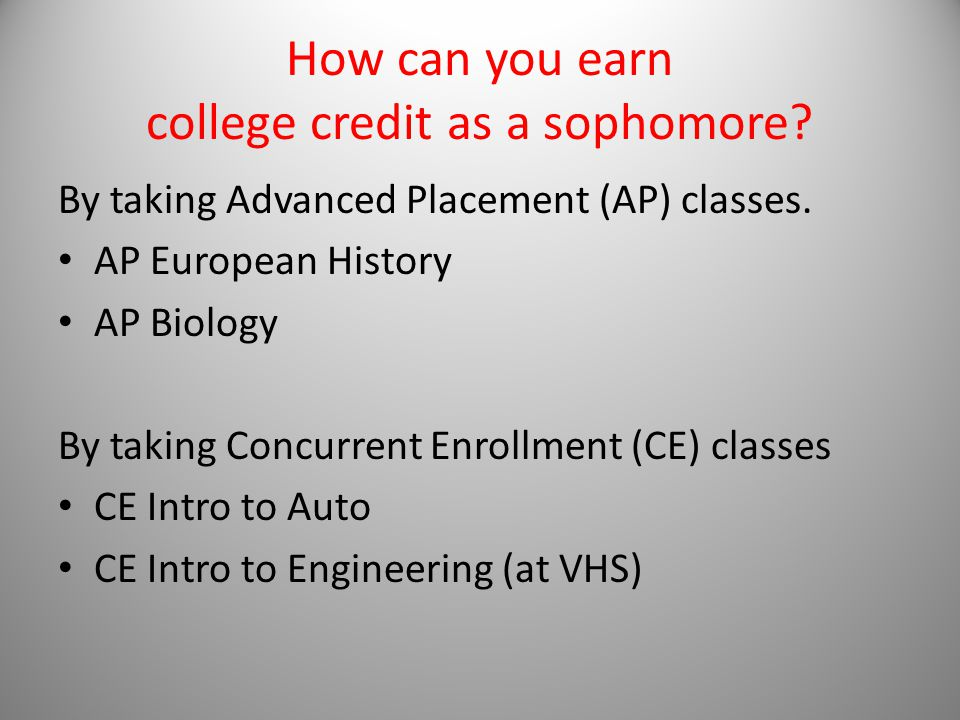 Reason to Take AP/CE Classes You can earn college credit while in high school saving you time and tuition money.