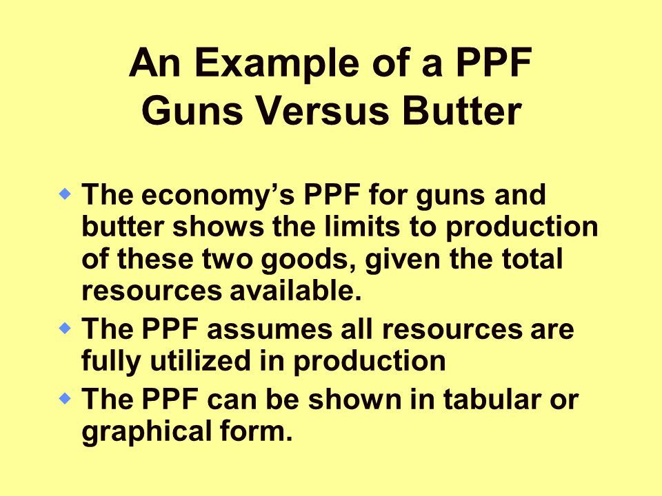 An Example of a PPF Guns Versus Butter  The economy's PPF for guns and butter shows the limits to production of these two goods, given the total reso