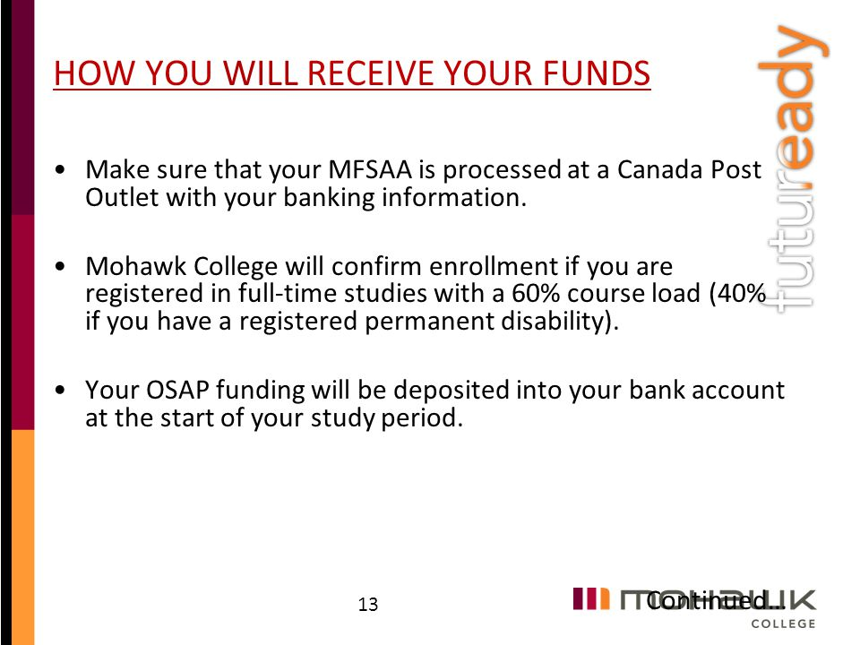 HOW YOU WILL RECEIVE YOUR FUNDS Make sure that your MFSAA is processed at a Canada Post Outlet with your banking information. Mohawk College will conf