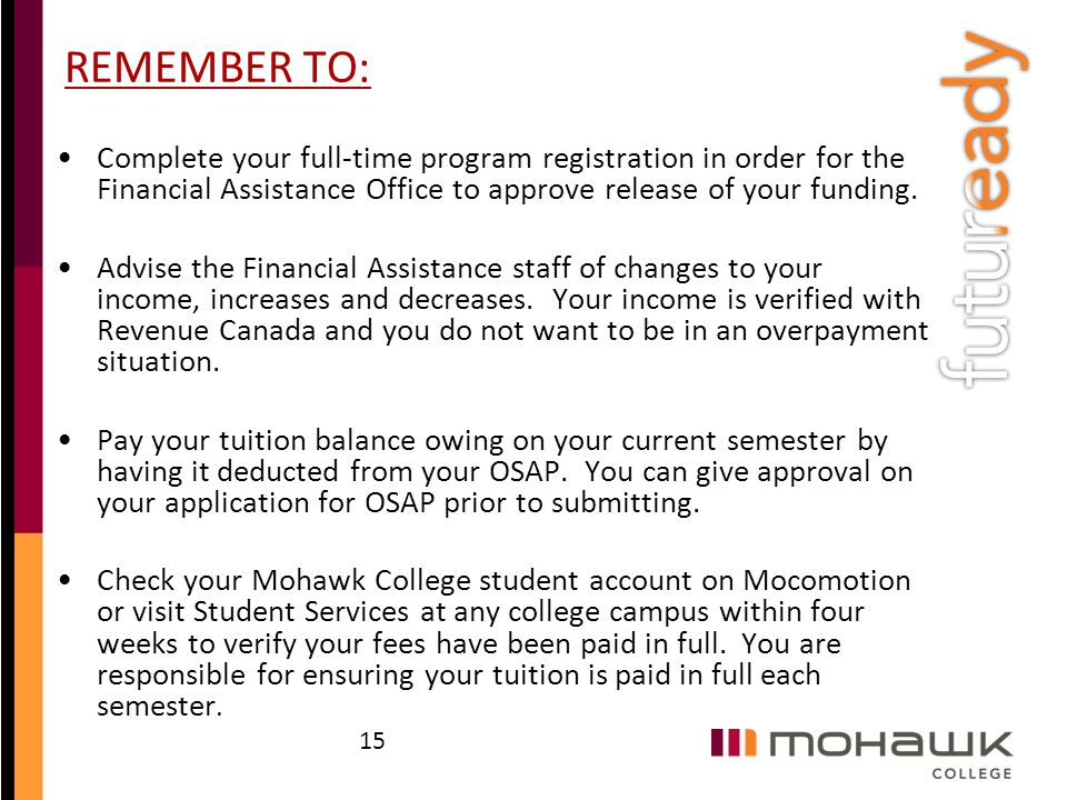 REMEMBER TO: Complete your full-time program registration in order for the Financial Assistance Office to approve release of your funding. Advise the