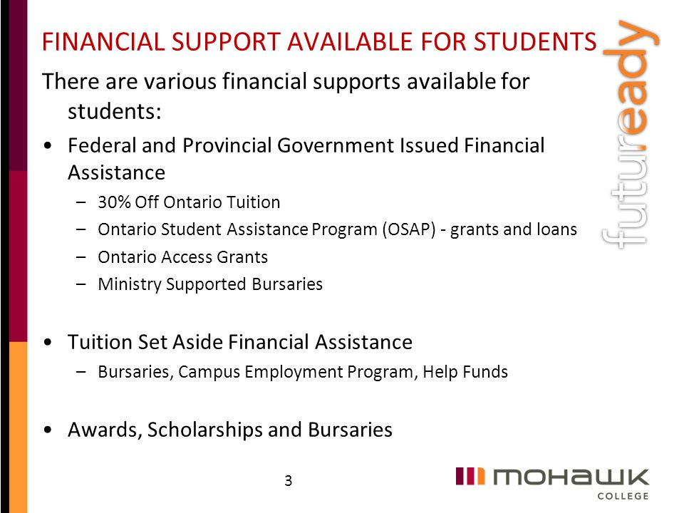 FINANCIAL SUPPORT AVAILABLE FOR STUDENTS There are various financial supports available for students: Federal and Provincial Government Issued Financi
