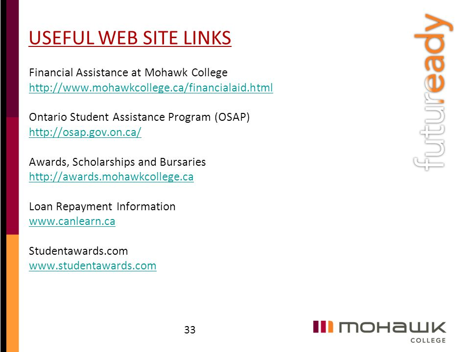 USEFUL WEB SITE LINKS Financial Assistance at Mohawk College http://www.mohawkcollege.ca/financialaid.html Ontario Student Assistance Program (OSAP) h