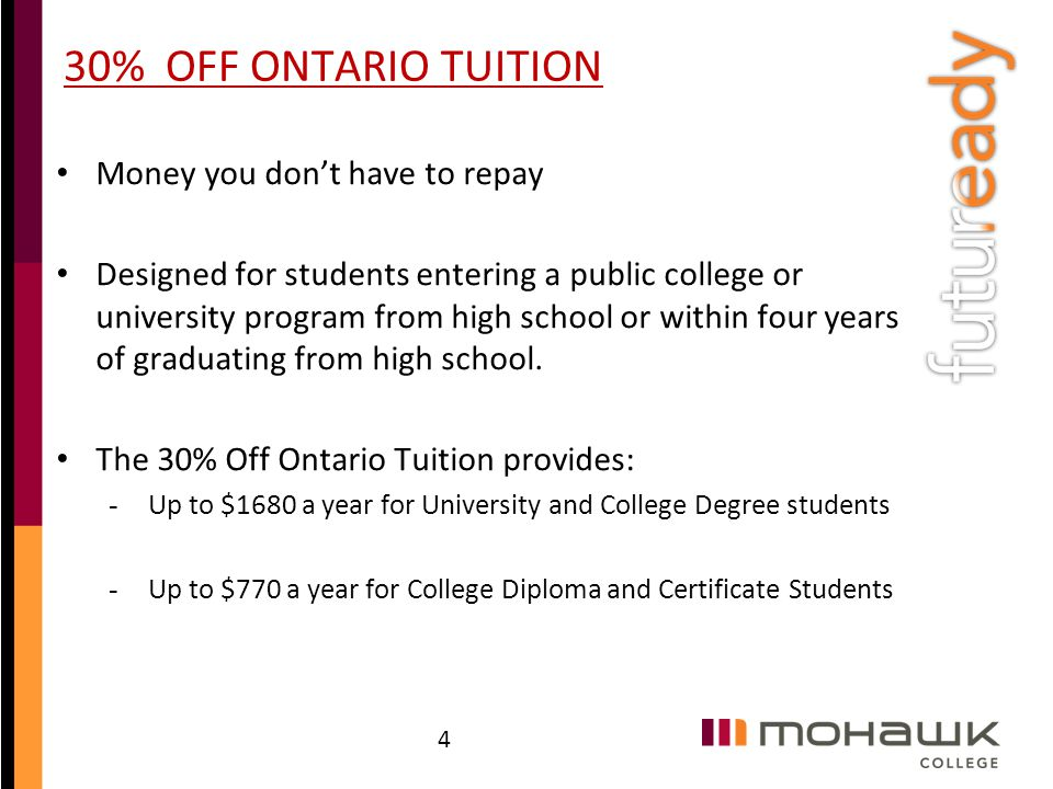 30% OFF ONTARIO TUITION Money you don't have to repay Designed for students entering a public college or university program from high school or within