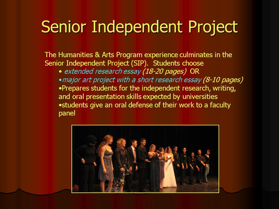 Senior Independent Project The Humanities & Arts Program experience culminates in the Senior Independent Project (SIP).